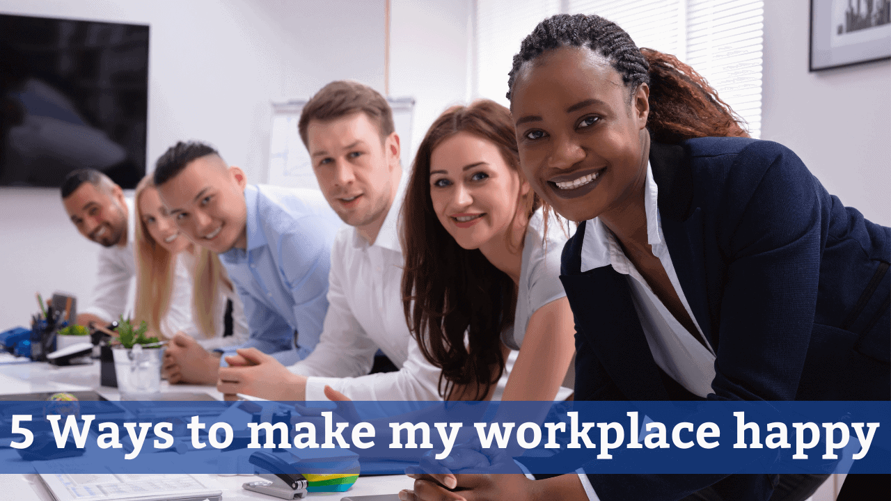 5 Ways to make your workplace happy