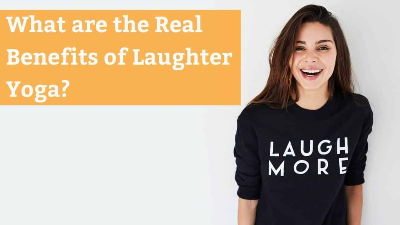 What are the real benefits of laughter yoga
